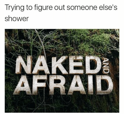 Shower, Naked, and Dank Memes: Trying to figure out someone else's  shower  NAKED  AFRAID