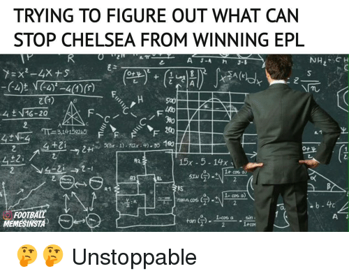 epl: TRYING TO FIGURE OUT WHAT CAN  STOP CHELSEA FROM WINNING EPL  NH  H  A 3-A  4) -40 (s)  Sao  15x 5 -14x  R2  it cos au  R3  1- cos a)  rtooncos (a)  FOOTBALL  A J  a 1-cos a  sin  tan  MEMESINSTA  it cof 🤔🤔 Unstoppable