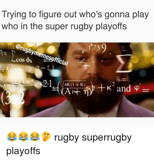 Super Rugby: Trying to figure out who's gonna play  who in the super rugby playoffs  @rugby cos  k  memesofficial  OR)  K and P 😂😂😂🤔 rugby superrugby playoffs