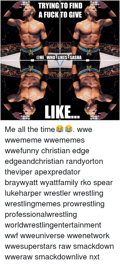 Memes, Wrestling, and World Wrestling Entertainment: TRYING TO FIND  A FUCK TO GIVE  @HE WHOLLIKES SASHA  LIKE Me all the time😂😂. wwe wwememe wwememes wwefunny christian edge edgeandchristian randyorton theviper apexpredator braywyatt wyattfamily rko spear lukeharper wrestler wrestling wrestlingmemes prowrestling professionalwrestling worldwrestlingentertainment wwf wweuniverse wwenetwork wwesuperstars raw smackdown wweraw smackdownlive nxt