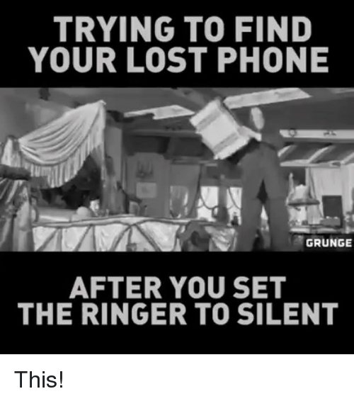 trying to find your lost phone grunge after you set the ringer to silent this meme on sizzle. Black Bedroom Furniture Sets. Home Design Ideas