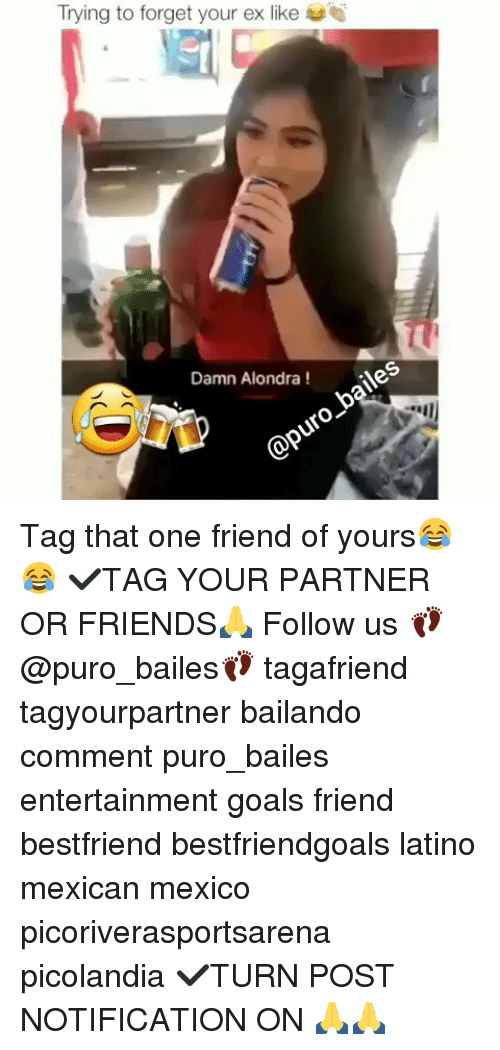 Friends, Goals, and Memes: Trying to forget your ex like  6  Damn Alondra! Tag that one friend of yours😂😂 ✔TAG YOUR PARTNER OR FRIENDS🙏 Follow us 👣@puro_bailes👣 tagafriend tagyourpartner bailando comment puro_bailes entertainment goals friend bestfriend bestfriendgoals latino mexican mexico picoriverasportsarena picolandia ✔TURN POST NOTIFICATION ON 🙏🙏