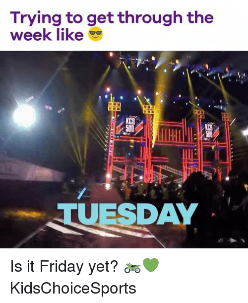 It Friday: Trying to get through the  week like  KCS  ESDAY Is it Friday yet? 🏍💚 KidsChoiceSports