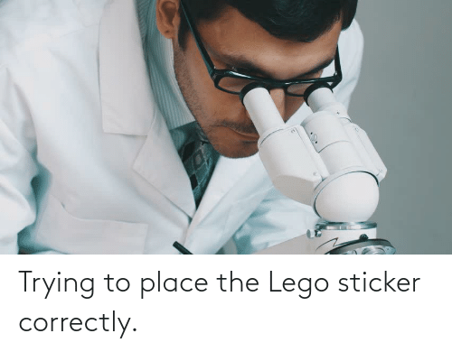 Sticker: Trying to place the Lego sticker correctly.