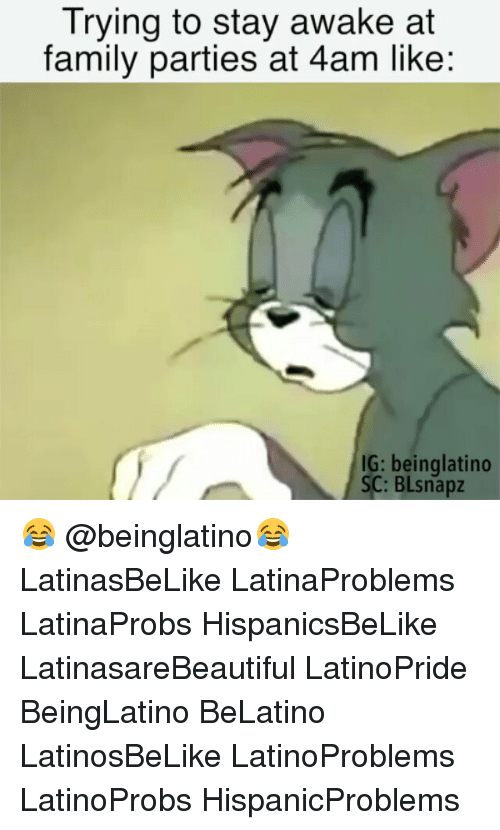 Trying To Stay Awake: Trying to stay awake at  family parties at 4am like:  IG: beinglatino  SC: BLsnapz 😂 @beinglatino😂 LatinasBeLike LatinaProblems LatinaProbs HispanicsBeLike LatinasareBeautiful LatinoPride BeingLatino BeLatino LatinosBeLike LatinoProblems LatinoProbs HispanicProblems
