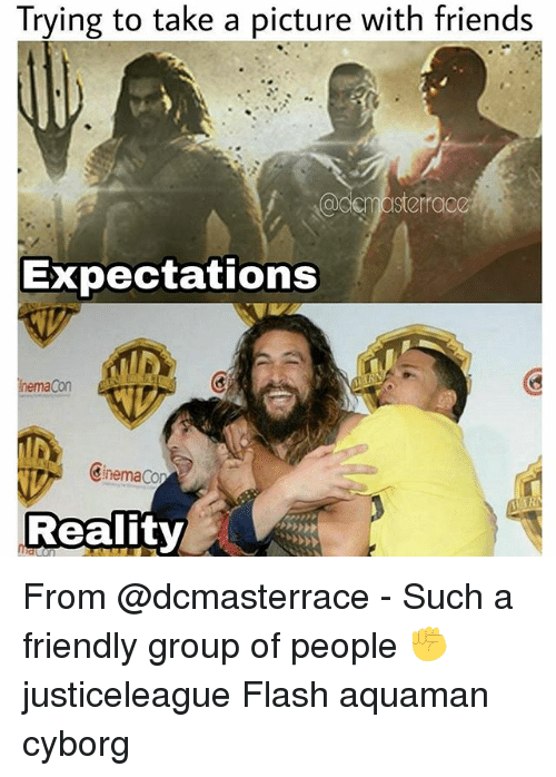 nema: Trying to take a picture with friends  Sterraca  Expectations  nema Con  Cinema Cor  Reality From @dcmasterrace - Such a friendly group of people ✊ justiceleague Flash aquaman cyborg