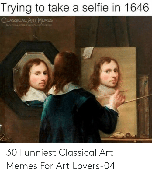 Memes Facebook: Trying to take a selfie in 1646  CLASSICAL ART MEMES  facebook.com/classicalurtinemes 30 Funniest Classical Art Memes For Art Lovers-04