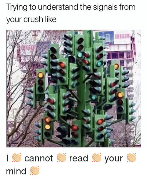 Crush, Girl Memes, and Mind: Trying to understand the signals from  your crush like I 👏🏼 cannot 👏🏼 read 👏🏼 your 👏🏼 mind 👏🏼