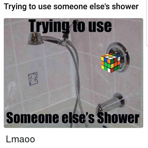 Memes, Shower, and 🤖: Trying to use someone else's shower  Trying to use  Someone else's Shower Lmaoo