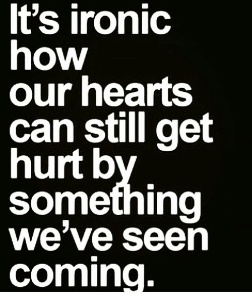 Ironic, Memes, and Hearts: t's ironiC  how  our hearts  can still get  hurt b  Something  we've seen  comino
