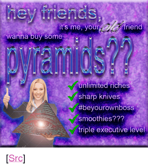 "Reddit, Com, and Sharp: t's me, your  riend  wanna buy some  unlimited riches  sharp knives  #beyou row nboss  smoothies???  triple executive level <p>[<a href=""https://www.reddit.com/r/surrealmemes/comments/86ovep/actually_its_a_reverse_funnel/"">Src</a>]</p>"