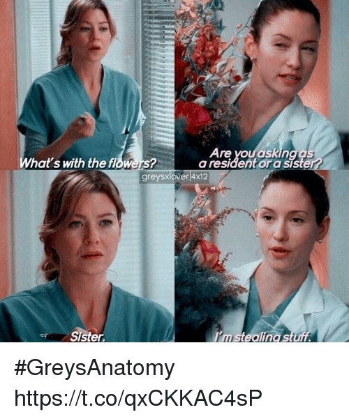 Memes, Flowers, and 🤖: t's with the flowers?  Are youaskinaas  a resident or a siste  greysxlover 4x12  Sister.  I'm stealing #GreysAnatomy https://t.co/qxCKKAC4sP