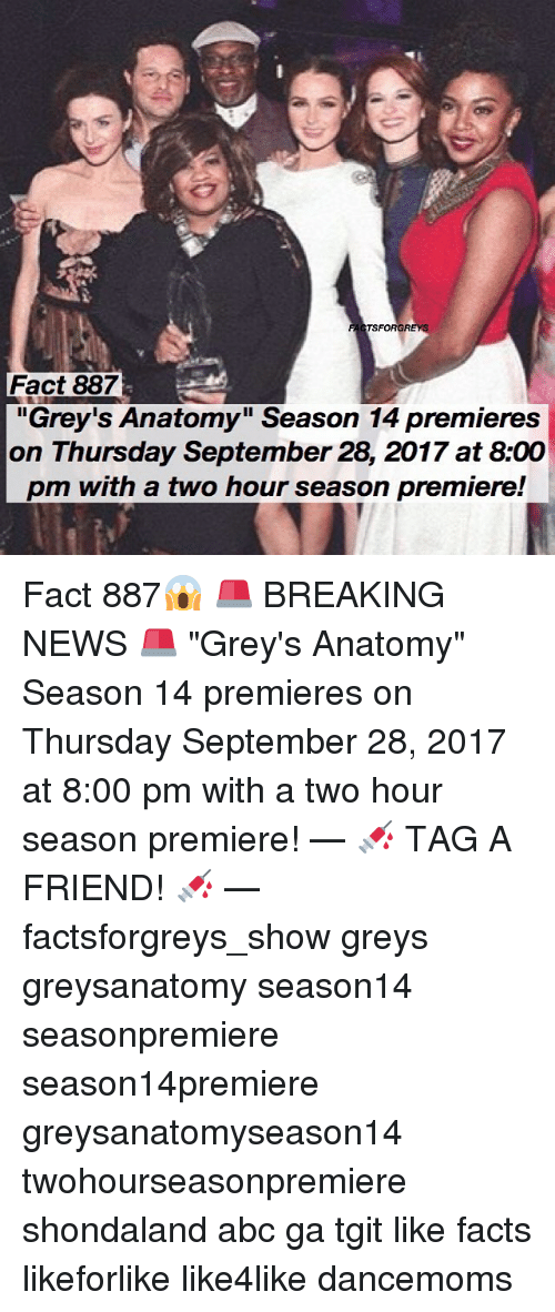 """Abc, Facts, and Memes: TSFORGREYS  Fact 887  """"Grey's Anatomy"""" Season 14 premieres  on Thursday September 28, 2017 at 8:00  pm with a two hour season premiere! Fact 887😱 🚨 BREAKING NEWS 🚨 """"Grey's Anatomy"""" Season 14 premieres on Thursday September 28, 2017 at 8:00 pm with a two hour season premiere! — 💉 TAG A FRIEND! 💉 — factsforgreys_show greys greysanatomy season14 seasonpremiere season14premiere greysanatomyseason14 twohourseasonpremiere shondaland abc ga tgit like facts likeforlike like4like dancemoms"""