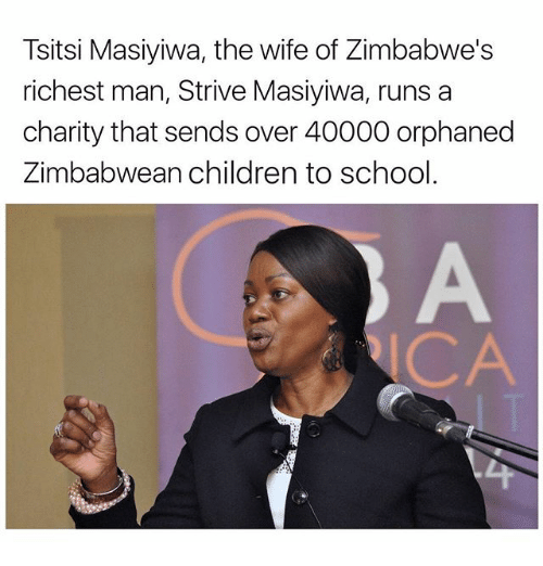 richest man: Tsitsi Masiyiwa, the wife of Zimbabwe's  richest man, Strive Masiyiwa, runs a  charity that sends over 40000 orphaned  Zimbabwean children to school