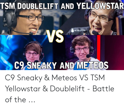 C9 Sneaky: TSM, DOUBLELIFT AND YELLOWSTAR  KINGUIN  C9 SNEAKY AND METEOS C9 Sneaky & Meteos VS TSM Yellowstar & Doublelift - Battle of the ...