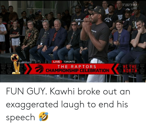 Toronto: TSNA  LIVE  RIND  PT  PTORE  LIVE TORONTO  KUZE  WE THE  N.DTH  THE RAPTORS  CHAMPIONSHIP CELEBRATION  NORTE  ETE UTARA  KONTET  3R  TARA  TARA FUN GUY. Kawhi broke out an exaggerated laugh to end his speech 🤣