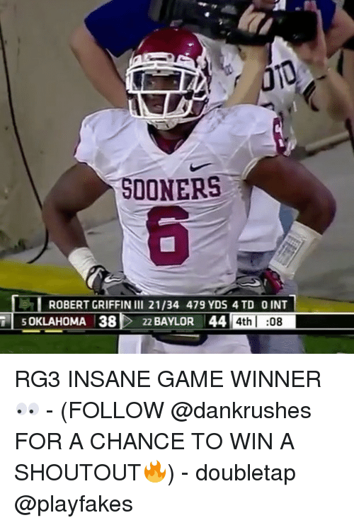 RG3: TSOONERS  ROBERT GRIFFIN III 21/34 479 YDS 4 TD 0 INT  SOKLAHOMA 38 22 BAYLOR 44 4th :08 RG3 INSANE GAME WINNER 👀 - (FOLLOW @dankrushes FOR A CHANCE TO WIN A SHOUTOUT🔥) - doubletap @playfakes
