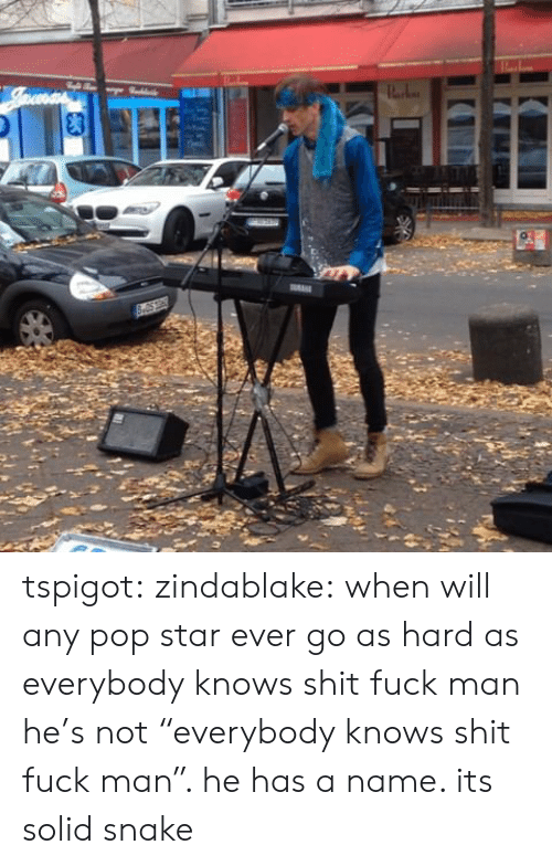 """Fuck Man: tspigot:  zindablake:  when will any pop star ever go as hard as everybody knows shit fuck man  he's not""""everybody knows shit fuck man"""". he has a name. its solid snake"""