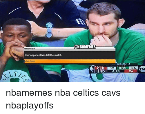 Basketball, Cavs, and Nba: ttention  Your opponent has left the match  x Exit Game  @NBAMEMES  CLE  SERIES 1-0  BOS  24  4 28 nbamemes nba celtics cavs nbaplayoffs