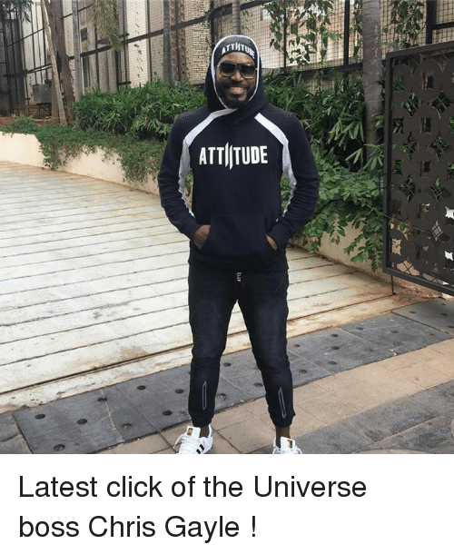 Gayle: TTIIT  ATTITUDE Latest click of the Universe boss Chris Gayle !