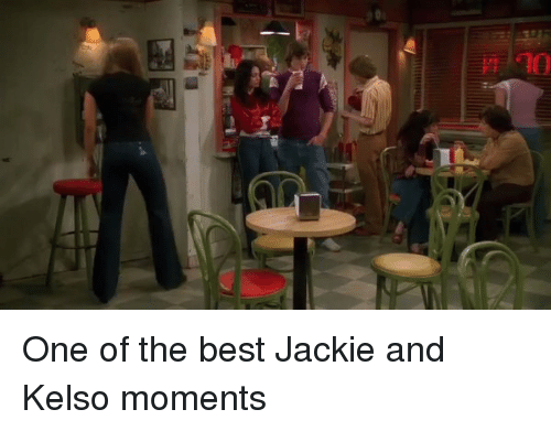 kelso: TTrm  이 One of the best Jackie and Kelso moments