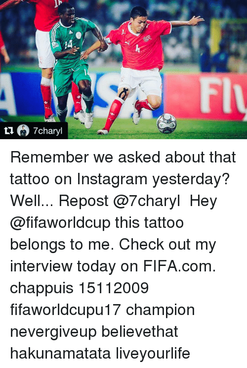 Memes, 🤖, and Champions: tu 7charyl Remember we asked about that tattoo on Instagram yesterday? Well... Repost @7charyl ・・・ Hey @fifaworldcup this tattoo belongs to me. Check out my interview today on FIFA.com. chappuis 15112009 fifaworldcupu17 champion nevergiveup believethat hakunamatata liveyourlife