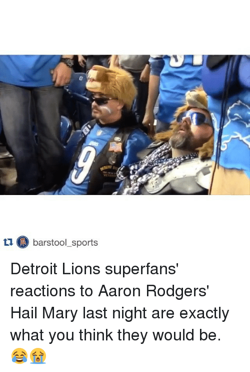 Detroit Lions: tu barstool sports Detroit Lions superfans' reactions to Aaron Rodgers' Hail Mary last night are exactly what you think they would be. 😂😭
