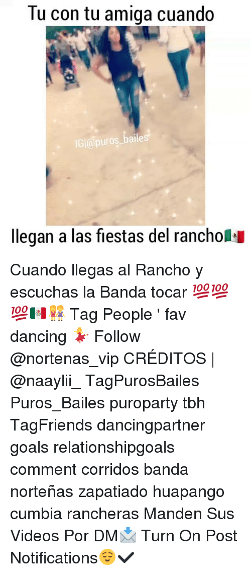 Dancing, Goals, and Memes: Tu con tu amiga cuando  IGI apuros baile  llegan a las fiestas del rancholsu Cuando llegas al Rancho y escuchas la Banda tocar 💯💯💯🇲🇽👭 Tag People ' fav dancing 💃 Follow @nortenas_vip CRÉDITOS | @naaylii_ TagPurosBailes Puros_Bailes puroparty tbh TagFriends dancingpartner goals relationshipgoals comment corridos banda norteñas zapatiado huapango cumbia rancheras Manden Sus Videos Por DM📩 Turn On Post Notifications😌✔