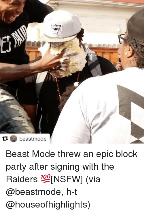 Nsfw, Party, and Sports: tu l beastmode Beast Mode threw an epic block party after signing with the Raiders 💯[NSFW] (via @beastmode, h-t @houseofhighlights)