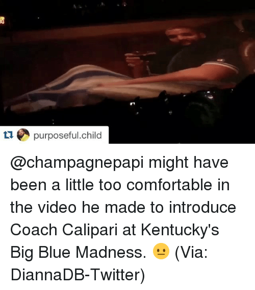 Big Blue: tu purposeful child @champagnepapi might have been a little too comfortable in the video he made to introduce Coach Calipari at Kentucky's Big Blue Madness. 😐 (Via: DiannaDB-Twitter)