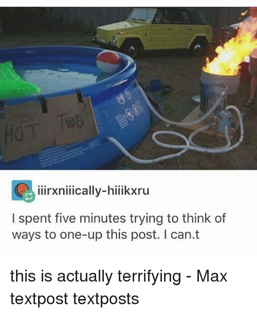 Memes, 🤖, and Can: TuB  ixniically-hiikxru  I spent five minutes trying to think of  ways to one-up this post. I can.t this is actually terrifying - Max textpost textposts
