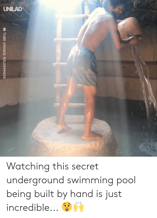 Wilderness: TUBE UNIQUE WILDERNESS Watching this secret underground swimming pool being built by hand is just incredible... 😲🙌