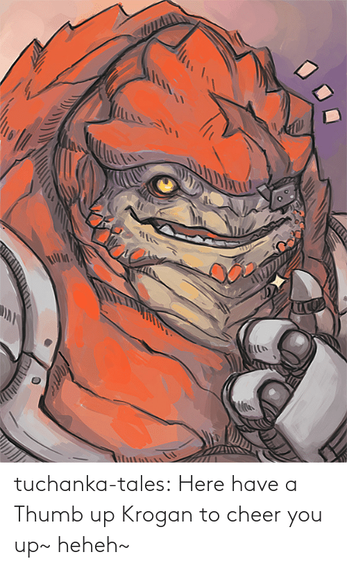 thumb: tuchanka-tales:  Here have a Thumb up Krogan to cheer you up~ heheh~