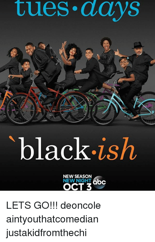 Abc, Memes, and Black: tues.darys  black-ish  NEW SEASON  abc  OCT 3 LETS GO!!! deoncole aintyouthatcomedian justakidfromthechi