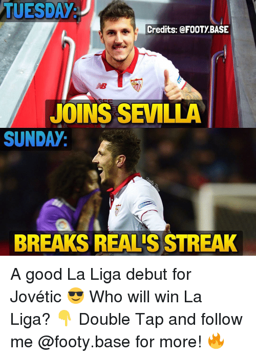 Realied: TUESDAy  Credits: a FOOTYBASE  JOINS SEVILLA  SUNDAY  BREAKS REALIS STREAK A good La Liga debut for Jovétic 😎 Who will win La Liga? 👇 Double Tap and follow me @footy.base for more! 🔥