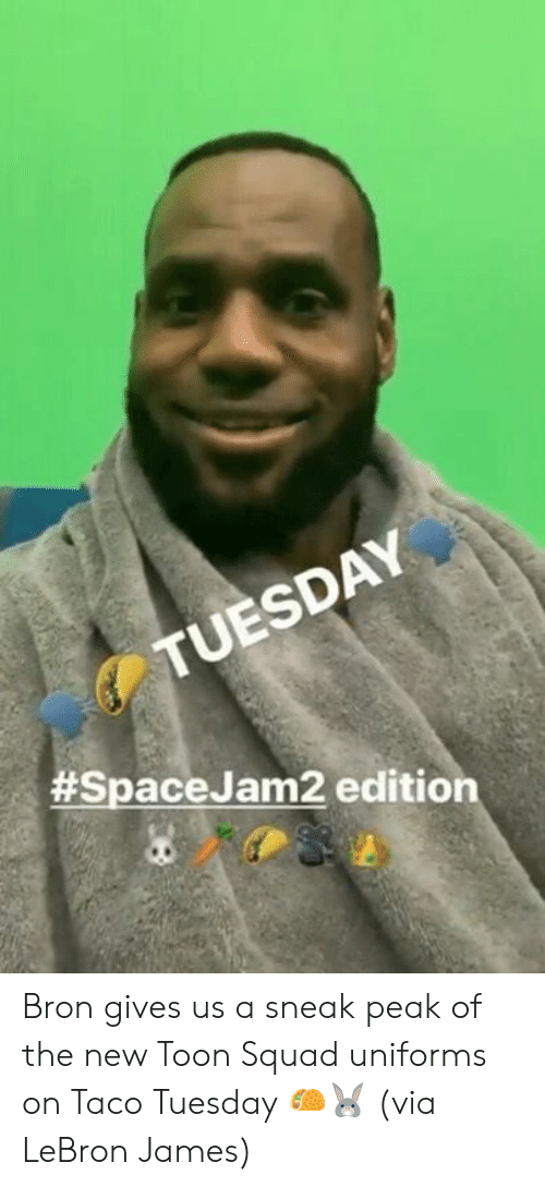 bron: TUESDAY  #SpaceJam2 edition Bron gives us a sneak peak of the new Toon Squad uniforms on Taco Tuesday 🌮🐰  (via LeBron James)