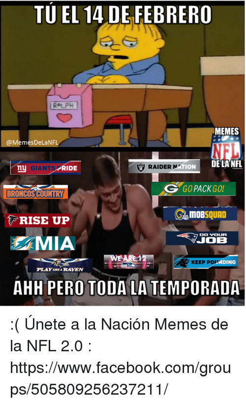 go pack: TUIEL 14 DEFEBRERO  MEMES  @Memes DeLaNFL  RAIDER N  ION  DE LA NFL  ny  GIANTS  RIDE  OG GO PACK GO!  BRONCOSCOUNTRY  GrbmoBSQUAD  RISE UP  DO YOUR  JOIB  A KEEP POLM  DING  PLAY RAVEN  AHH PERO TODA LA TEMPORADA :(  Únete a la Nación Memes de la NFL 2.0 : https://www.facebook.com/groups/505809256237211/