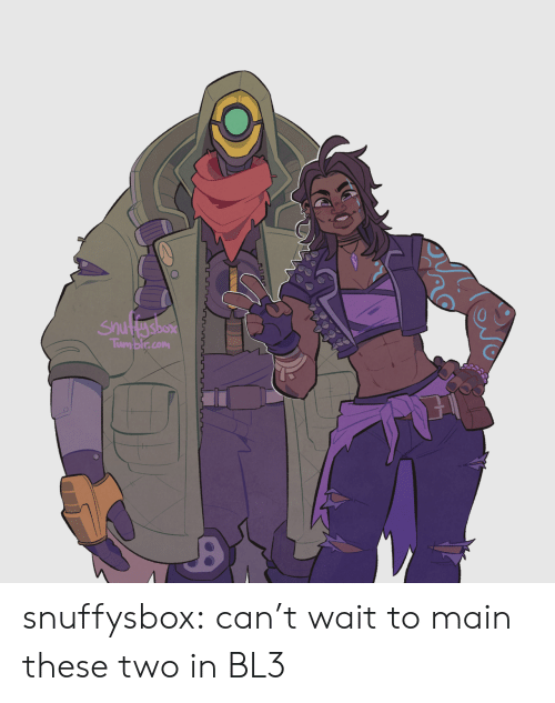Tum: Tum blr.con snuffysbox:  can't wait to main these two in BL3