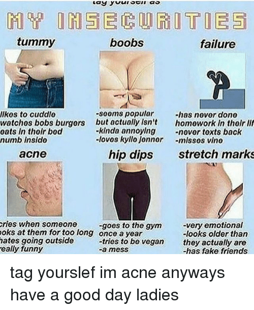 Jonnor: tummy  boobs  failure  lkes to cuddlo  watchos bobs burgors  oats In thoir bod  numb Insido  -sooms popular  but actually Isn't  -kinda annoylng  -lovos kyllo Jonnor  -has novor dor θ  homowork In tholr lll  -novor toxts back  -mlssos vino  acne  hip dips  stretch marks  ries when someone  oks at them for too long once a year  hates going outside  eally funny  -very emotional  -looks older than  -goes to the gym  -tries to be vegan ty ctually are  -a mesS  -has fake friends tag yourslef im acne anyways have a good day ladies