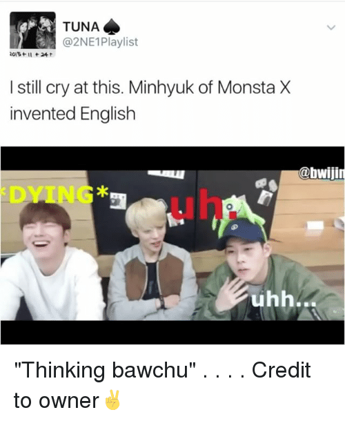 "Memes, English, and 2ne1: TUNA  @2NE1 Playlist  still cry at this. Minhyuk of Monsta X  invented English  @bwiji  uhh. ""Thinking bawchu"" . . . . Credit to owner✌"