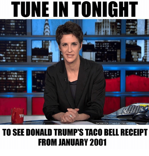 Belle, Tune, and Bell: TUNE IN TONIGHT  CEBOOK COMELECTTRUMP2020  TO SEE DONALD TRUMPTSTACO BELL RECEIPT  FROM JANUARY 2001