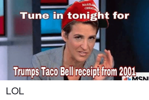 Memes, 🤖, and Msn: Tune in tonight for  Trumps Taco Bell receipt from 2001  MSN LOL
