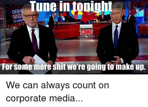 Nigs: Tune Ooight  DEBATE  DEB  NIG  IN AME  For some more shit we're going to make up. We can always count on corporate media...