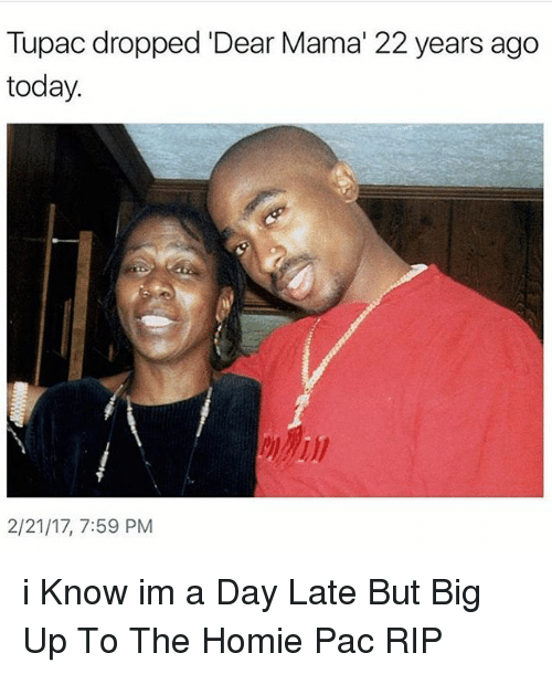 """Homie, Tupac, and Dank Memes: Tupac dropped Dear Mama"""" 22 years ago  today.  2/21/17, 7:59 PM i Know im a Day Late But Big Up To The Homie Pac RIP"""