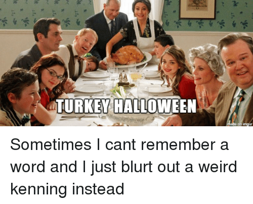 kenning: TURKEY HALLOWEEN Sometimes I cant remember a word and I just blurt out a weird kenning instead