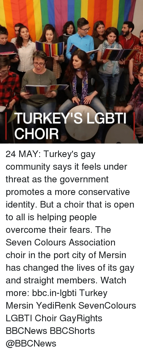 Turkeyism: TURKEY'S LGBTI  CHOIR 24 MAY: Turkey's gay community says it feels under threat as the government promotes a more conservative identity. But a choir that is open to all is helping people overcome their fears. The Seven Colours Association choir in the port city of Mersin has changed the lives of its gay and straight members. Watch more: bbc.in-lgbti Turkey Mersin YediRenk SevenColours LGBTI Choir GayRights BBCNews BBCShorts @BBCNews