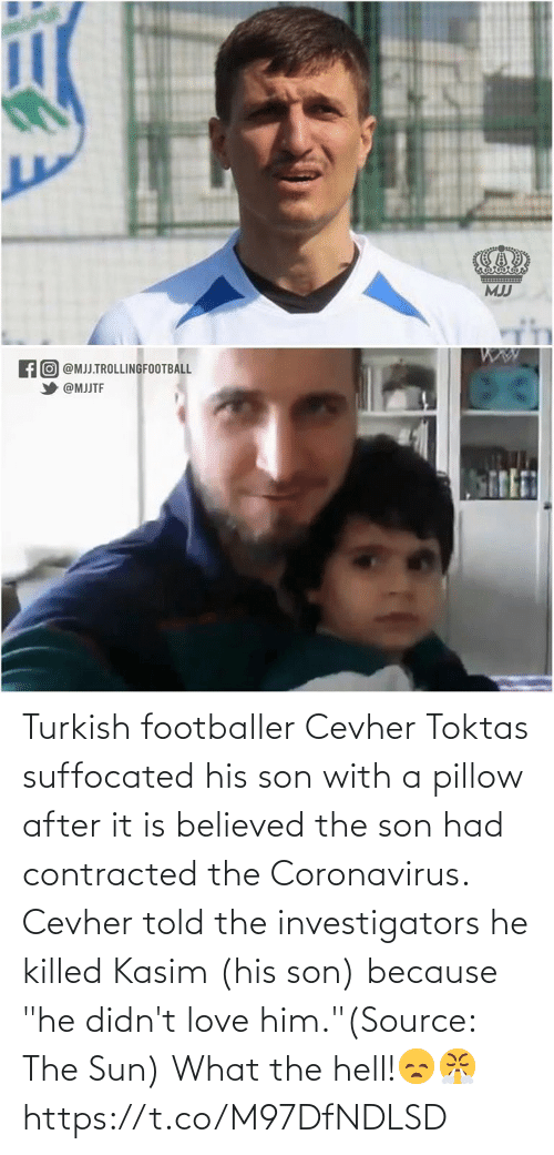 """Killed: Turkish footballer Cevher Toktas suffocated his son with a pillow after it is believed the son had contracted the Coronavirus. Cevher told the investigators he killed Kasim (his son) because """"he didn't love him.""""(Source: The Sun)  What the hell!😞😤 https://t.co/M97DfNDLSD"""