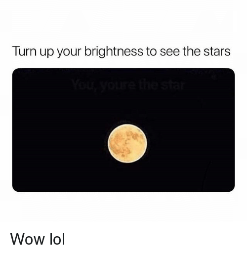 Wow Lol: Turn up your brightness to see the stars Wow lol