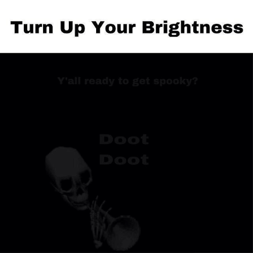 doot: Turn Up Your Brightness  Y'all ready to get spooky?  Doot  Doot