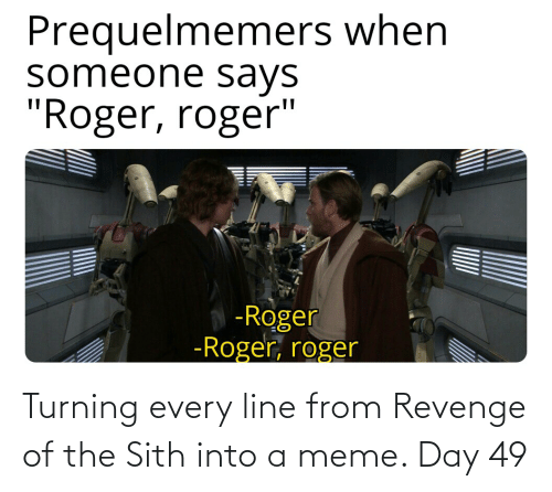 Meme Day: Turning every line from Revenge of the Sith into a meme. Day 49